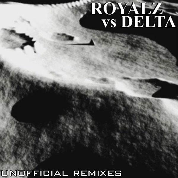 Royalz Vs Delta (Unofficial Remixes)